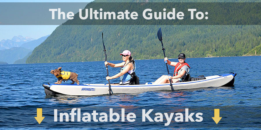 Inflatable Kayaks: The Ultimate Guide